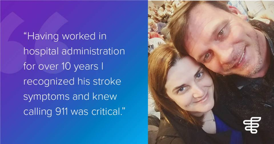 """Having worked in hospital administration for over 10 years I recognized his stroke symptoms and knew calling 911 was critical."" - Amanda Oberog"