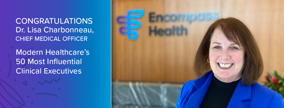 Dr. Lisa Charbonneau, Encompass Health's chief medical officer, recognized as a Modern Healthcare Most Influential Clinical Executives